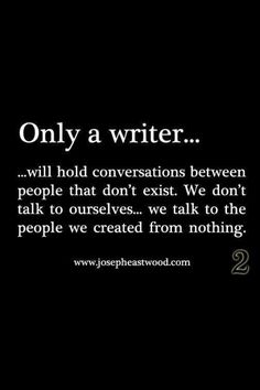 Only a writer...