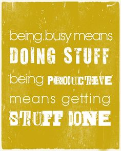 Remember, there's a difference between being 'BUSY' vs being PRODUCTIVE!! Be careful that you focus your time and effort on the actions that move you forward and not on the things that just take up your time!! http://make1kadaywithimmacc.blogspot.com/2013/02/busy-vs-productive-time-management-tips.html