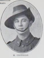 """COSTELLO,   Mortimer.   Private,   No.   1313,  1st  Battalion.  Private Costello was   born in Maryborough; was educated at the   Christian Brothers'  School, Maryborough.   He is the  son of Mary Costello and Thomas   Costello, Shanid,"""" Queen   Street,   Maryborough."""