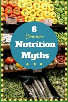 """8 Common Nutrition Myths - """"Nutrition and Healthy, Affordable Eating"""""""