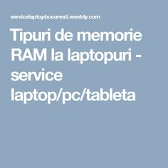 ​Tipuri de memorie RAM la laptopuri - service laptop/pc/tableta