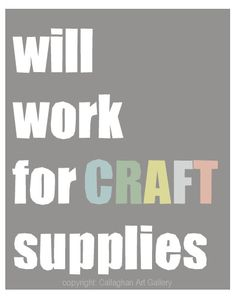 Fun Art Quote by CallaghanArtGallery Sadly, I do literally work for craft supplies