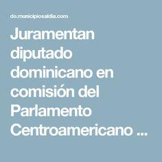 Juramentan diputado dominicano en comisión del Parlamento Centroamericano - MunicipiosAlDia.com :: Edición República Dominicana