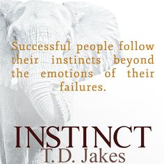 """Jakes """"Instinct"""" another great book to listen to. Td Jakes Quotes, Great Quotes, Me Quotes, Bishop Td Jakes, Anatole France, Uplifting Words, Inspirational Message, Words Of Encouragement, Lessons Learned"""