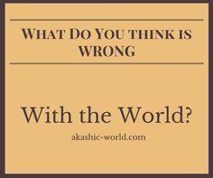 What-Do-You-think-is-Wrong-with-the-World - If you expected something negative, dont read it ....