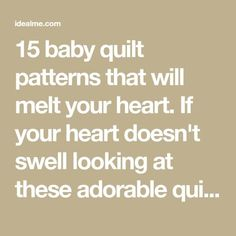 15 baby quilt patterns that will melt your heart. If your heart doesn't swell looking at these adorable quilts, you may want to check your pulse.
