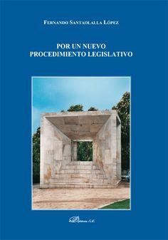 Santaolalla López, Fernando: Por un nuevo procedimiento legislativo Madrid : Dykinson, 2015, 113 p.