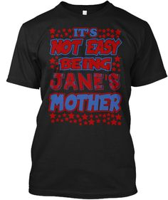 It's Not Easy Being Jane's Mother! Black T-Shirt Front