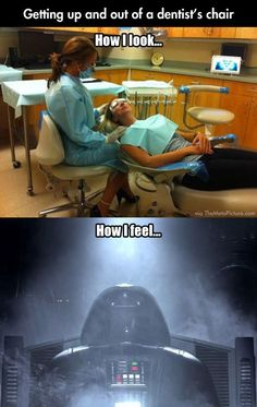 i actually acted like Darth Vader on time in my dentist chair my nurse almost peed her pants. successful day. << xDD BWAHAHAH