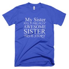 My Sister Has A Freakin' Awesome Sister - Women's - American Apparel Tee Shirt Available at JustinCaseDeck.com