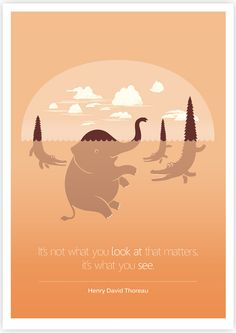 It's what you see that matters - Henry David Thoreau