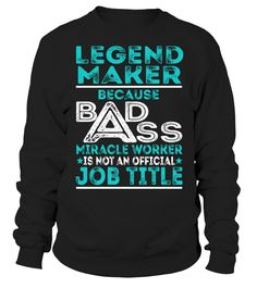 Legend Maker Because Badass Miracle Worker Is Not An Official Job Title T-Shirt #LegendMaker