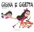 Gigina e Gigetta, Gek Tessaro, Carthusia, 2014 Due sorelle e le loro avventure in rima