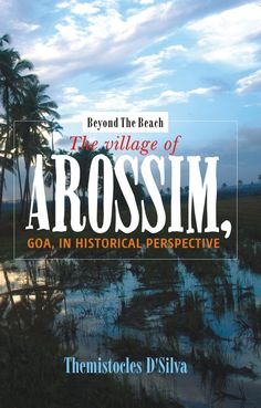 A book of village history. Arossim is a charming village with many an unusual story -- even if you're wondering where in Goa it is located....