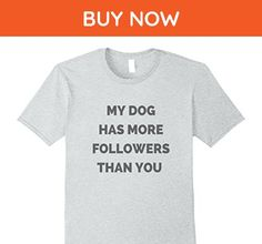 Mens My Dog Has More Followers Than You T Shirt Funny Dog Mom  2XL Heather Grey - Relatives and family shirts (*Amazon Partner-Link)