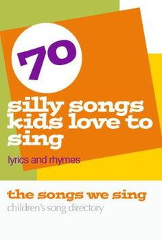 70 Silly Songs Kids Love to Sing | Lyrics and Rhymes - https://thesongswesing.wordpress.com/2009/03/11/silly-songs-kids-love-to-sing-lyrics/