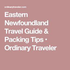 Eastern Newfoundland Travel Guide & Packing Tips • Ordinary Traveler