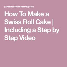 How To Make a Swiss Roll Cake | Including a Step by Step Video