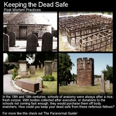 Keeping the Dead Safe. Back in the days of body snatching families went to quite interesting measures to keep their dead safe. Head to this link for the full article: http://www.theparanormalguide.com/1/post/2013/03/keeping-the-dead-safe.html