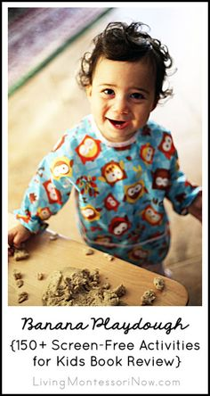 A Montessori approach to a taste-safe first playdough experience using banana playdough for a baby or toddler. Features a book review of 150+ Screen-Free Activities for Kids.