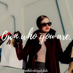 """""""Own who you are."""""""