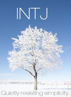 INTJ. Everything is connected; nothing is truly simple. I find myself like this more and more. Love that they use a tree in this image. A tree with its interconnecting branches. Yes.