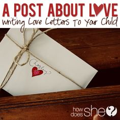 Writing Love Letters To Your Child. Great tradition to start this year!