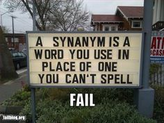 This sign displayed incorrect spelling while making a joke about incorrect spelling. This sign should read A synonym is a word you use in place of one you can't spell. Grammar win!