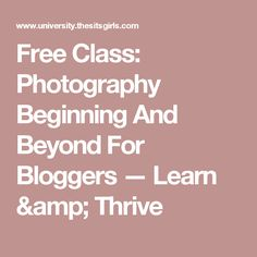 Free Class: Photography Beginning And Beyond For Bloggers — Learn & Thrive