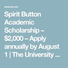 Spirit Button Academic Scholarship – $2,000 – Apply annually by August 1   The University Network