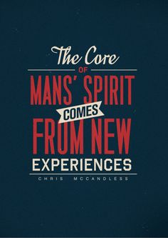 "Famous quote from Chris Mccandless. Mitchell, Murray. ""The Core of Mans' Spirit Comes from New Experiences."" Murray Mitchell. Murray Mitchell, 12 Dec. 2013. Web. 20 Dec. 2011."