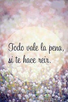 Frases Ideas Positivas: Todo Vale La Pena Si Te Hacen Reír - http://alegrar.me/frases-ideas-positivas-todo-vale-la-pena-si-te-hacen-reir/