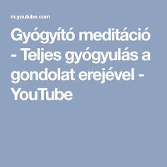 Gyógyító meditáció - Teljes gyógyulás a gondolat erejével - YouTube Youtube, Youtubers, Youtube Movies
