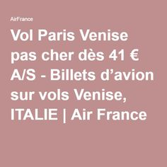 Vol Paris Venise pas cher dès 41 € A/S - Billets d'avion sur vols Venise, ITALIE   Air France