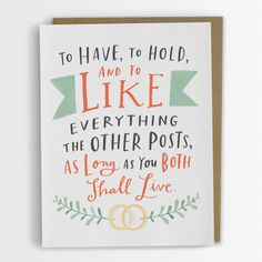 To Have, To Hold, To Like Everything The Other Posts Wedding Card, Engagement Card / No. 210-C by emilymcdowelldraws on Etsy https://www.etsy.com/listing/189851885/to-have-to-hold-to-like-everything-the