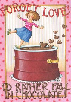 """""""Forget Love !  <3 . . . I'd Rather Fall in Chocolate !  ~~  Love ©Mary Engelbreit"""