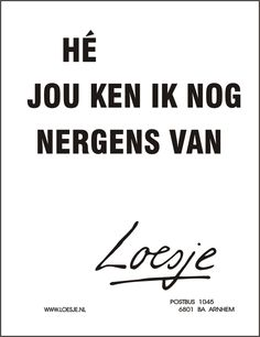 He Jou ken ik nog nergens van Sign Quotes, Words Quotes, Funny Quotes, Sayings, Naughty Quotes, Funny Memes, Me Time Quotes, Best Quotes, Dutch Words