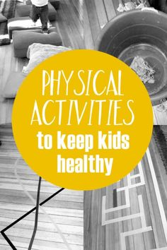 Physical activities that gets kids to exercise (without knowing it!) to do inside that keep kids healthy