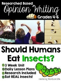 Engage even your toughest writers! Should Humans Eat Insects? - 3 Week Research Based Opinion Writing - PLUS: Eat REAL insects at the end!