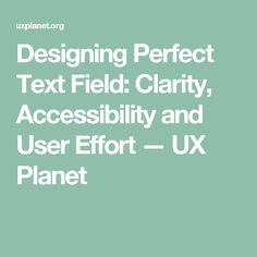 Designing Perfect Text Field: Clarity, Accessibility and User Effort – UX Planet Any App, Web Application, Style Guides, Clarity, Effort, Planets, Web Design, Blog, Ui Ux