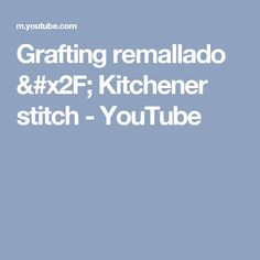 Grafting remallado / Kitchener stitch - YouTube