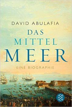 Das Mittelmeer: Eine Biographie: Amazon.de: David Abulafia, Michael Bischoff: Bücher