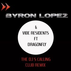 Byron Lopez & Vibe Residents Ft Dragonfly - The Djs Calling (Club Remix)
