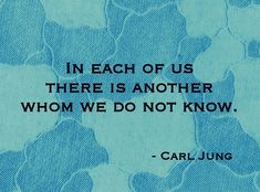 In each of us, there is another whom we do not know.  ~  Carl Jung   #jung