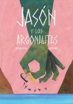 """Jason y los atrgonautas"" Illustration and text by Paloma Corral and Kike Ibañez. Published by MilRazones"