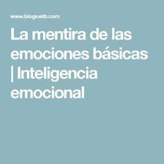 La mentira de las emociones básicas   Inteligencia emocional