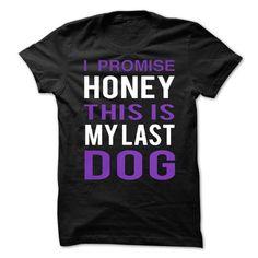 I Promise Honey This Is My Last DOG T Shirts, Hoodies, Sweatshirts. CHECK PRICE ==► https://www.sunfrog.com/Fitness/I-Promise-Honey-This-Is-My-Last-Dog-76181638-Guys.html?41382