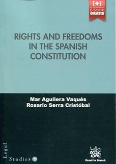 Rights and freedoms in the Spanish constitution / Mar Aguilera Vaqués, Rosario Serra Cristóbal. - 2015