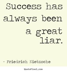 Picture of quote by Friedrich Nietzsche - success has always been a great liar. Literature Quotes, Writing Quotes, Book Quotes, Words Quotes, Quotes Images, Quotes Quotes, Qoutes, Sayings, Frederick Nietzsche Quotes